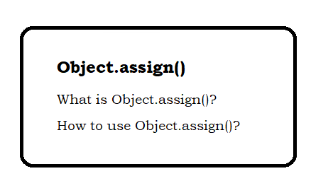 What is Object.assign()? and how to use Object.assign()?