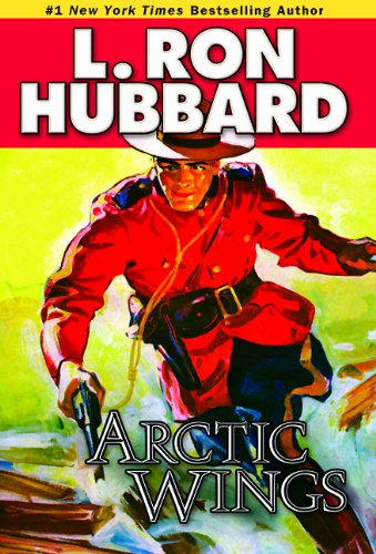 Arctic Wings  A Story of Crime and Justice on the Northern Frontier (Action Adventure Short Stories Collection) by L. Ron Hubbard