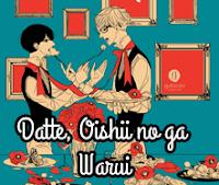 Datte, Oishii no ga Warui