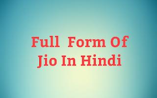 Jio Ki Full Form Kya Hai— Full Form Of Jio In Hindi