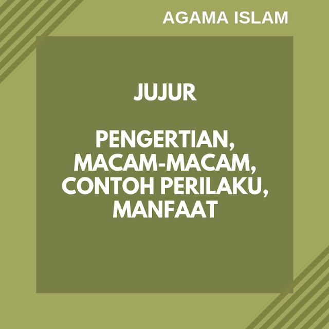 Pengertian Jujur, Macam, Manfaat, Contoh Perilaku Jujur dalam Islam
