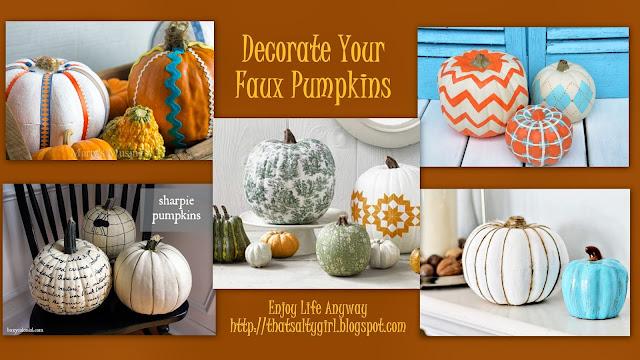 Enjoy Life Anyway: Five Ways to Dress Up a Faux Pumpkin