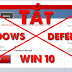 Hướng dẫn tắt diệt Virus Windows Defender hoàn toàn trên Win 10