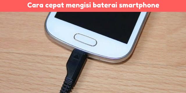cara cepat mengisi baterai smartphone