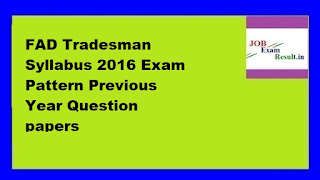 FAD Tradesman Syllabus 2016 Exam Pattern Previous Year Question papers