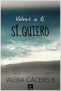 Volver a ti. Sí, quiero de Valeria Cáceres B.