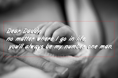 Dear Daddy, no matter where I go in life, you'll always be my number one man.