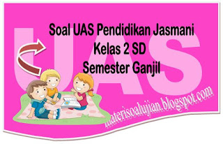 25 Soal UAS Penjas Kelas 2 SD Semester Ganjil Plus Kunci Jawaban