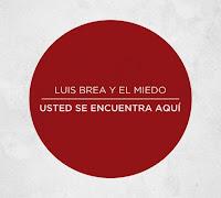Luis Brea y El Miedo, Usted se encuentra aquí