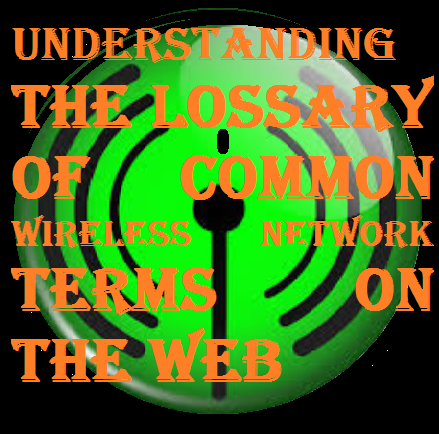 The Glossary of common wireless network terms