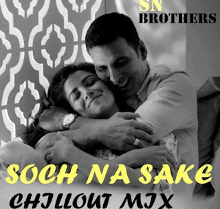 Soch-Na-Sake-Sn-Brothers-Chillout-Mix