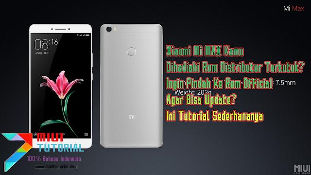 Xiaomi Mi MAX Kamu Dihadiahi Rom Distributor Terkutuk? Ingin Pindah Ke Rom Official Agar Bisa Update? Ini Tutorial Sederhananya