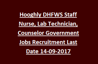 Hooghly DHFWS Staff Nurse, Lab Technician, Counselor Government Jobs Recruitment Last Date 14-09-2017