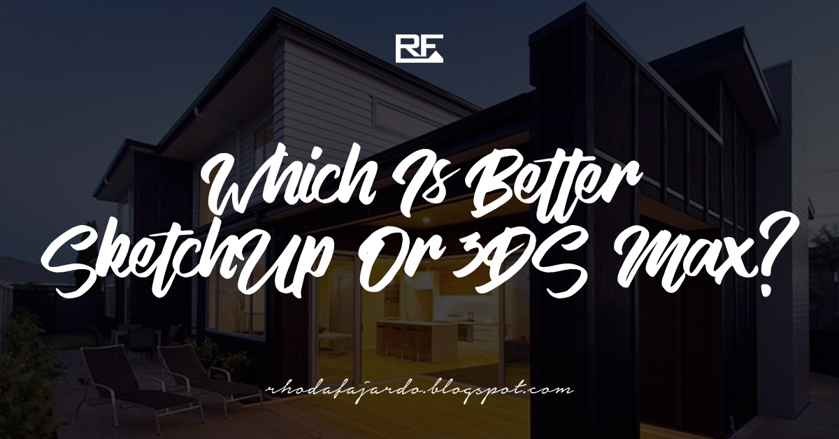 Which Is Better SketchUp Or 3DS Max?