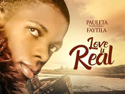 [Audio] Pauleta ft. Faytila – Love Is Real (Prod. Jery)