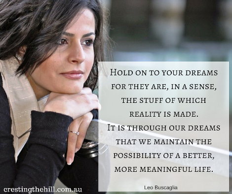 Hold onto your dreams because they are the stuff reality is made of