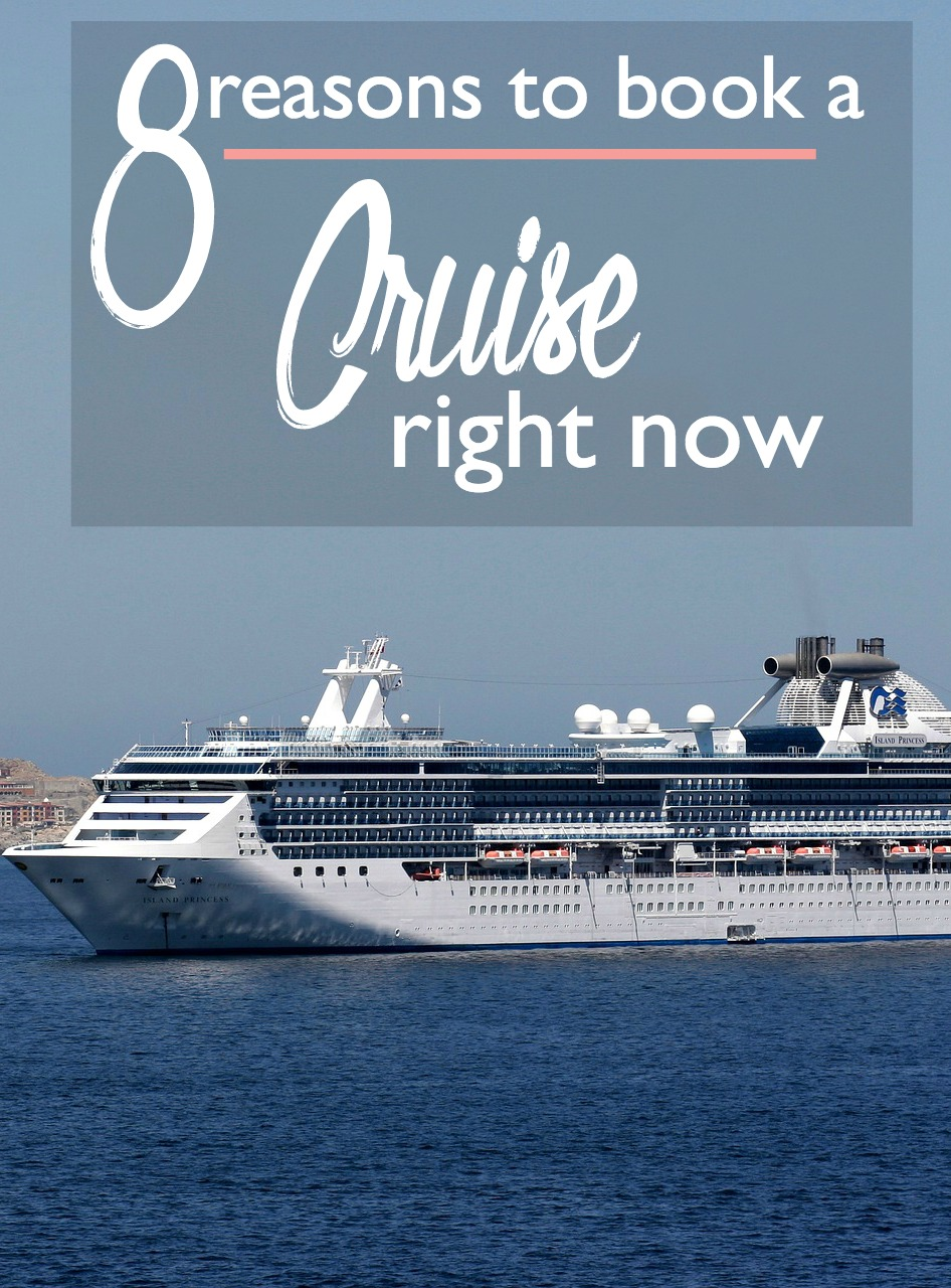 8 Reasons to Book a Cruise Now
