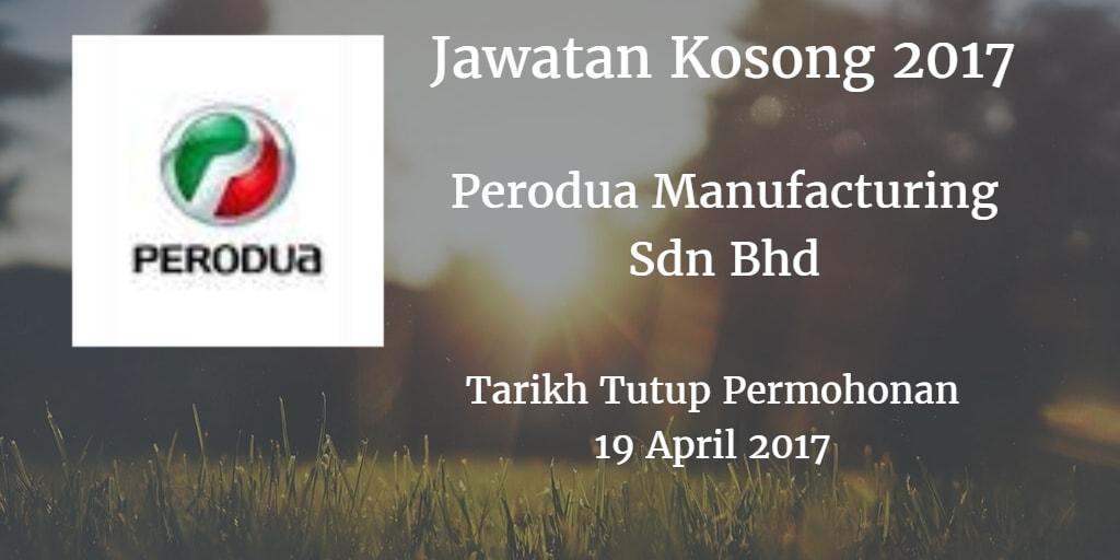 Jawatan Kosong Perodua Manufacturing Sdn Bhd 19 April 2017