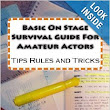 """Basic On Stage Survival Guide For Amateur Actors"" - learning the hard way is easy"