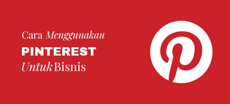 Cara Menggunakan Pinterest untuk Bisnis