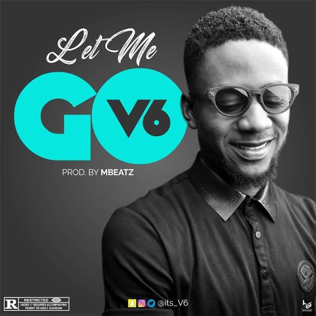 V6 - Let Me Go (Prod. Mbeatz)