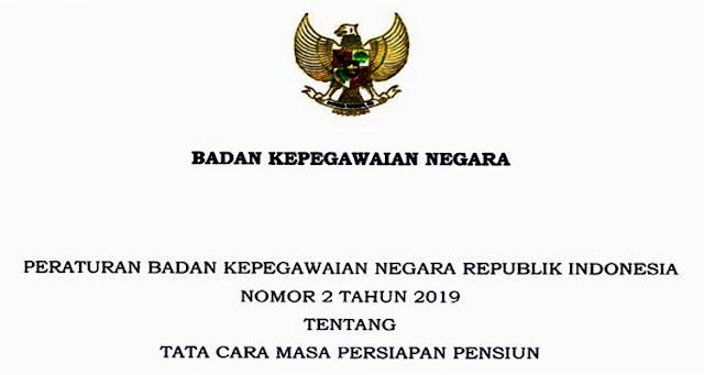 TATA CARA MASA PERSIAPAN PENSIUN - PERATURAN BKN NO. 2 TAHUN 2019