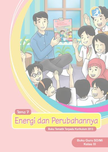 Download Buku Guru Kurikulum 2013 SD Kelas 3 Tema 7 Energi dan Perubahannya
