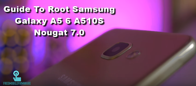 Guide To Root Samsung Galaxy A5 6 A510S Nougat 7.0 Security U1 Tested Safe method