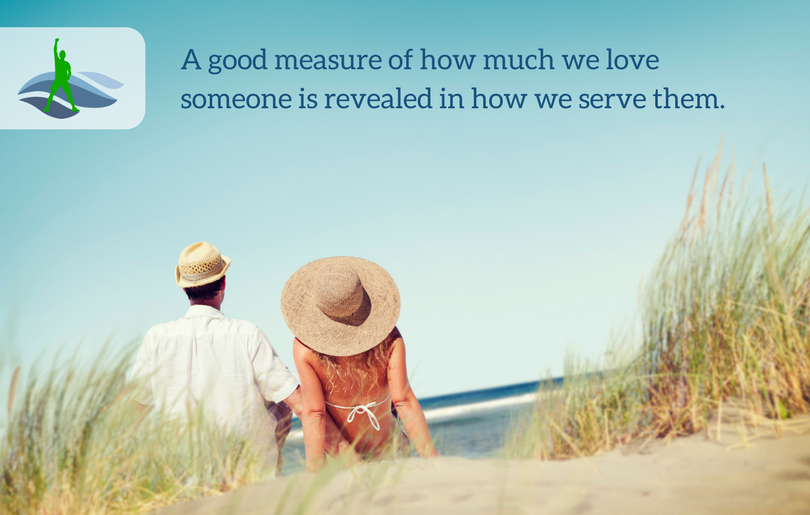 A good measure of how much we love someone is revealed in how we serve them.