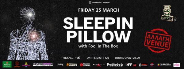 SLEEPIN PILLOW, FOOL IN THE BOX: Αλλαγή χώρου διεξαγωγής του αυριανού live