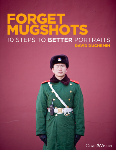Copertina del libro Forget Mugshots, 10 Steps To Better Portraits, di David duChemin