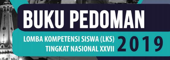 Juklak - Juknis LKS SMK 2019 (Buku Pedoman LKS SMK Nasional Ke 27 (XXVII) Tahun 2019), tomatalikuang.com