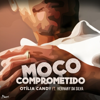Otilia Candy Ft Hernâni da Silva - Moço Comprometido [Download]
