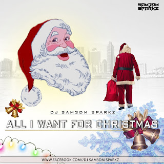 All I Want For Christmas - DJ Sam3dm SparkZ