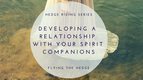 Hedge Riding Series: Developing a Relationship with Your Spirit Companions