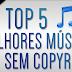 TOP 5 | Melhores Músicas SEM COPYRIGHT(SEM DIREITOS AUTORAIS) #3