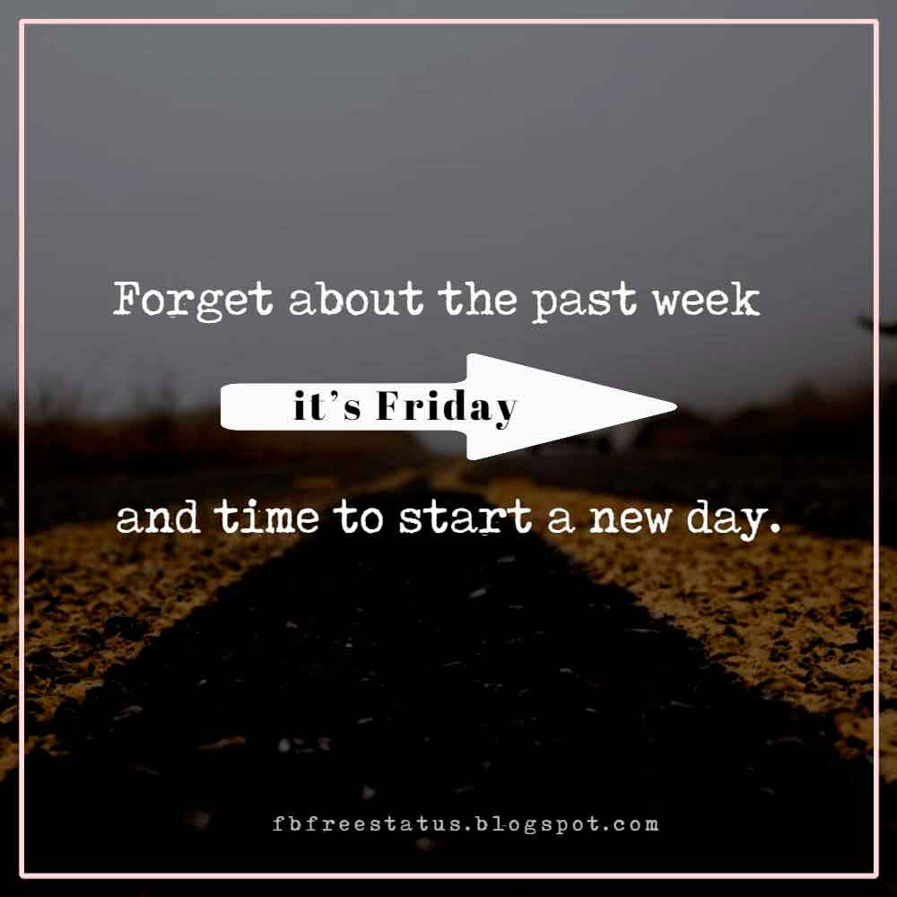 Forget about the past week; it�s Friday and time to start a new day.