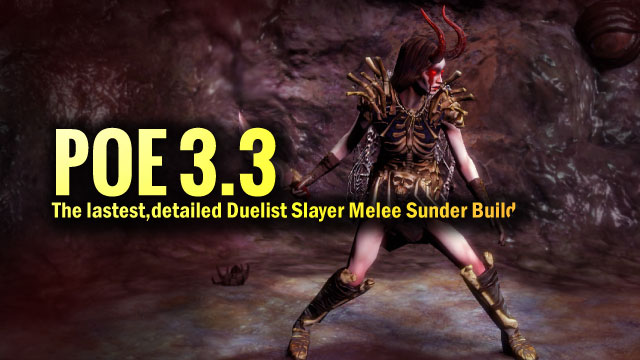 POE 3 3 the lastest,detailed Duelist Slayer Melee Sunder Builds