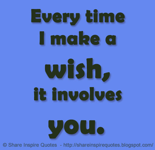 Every Time I Make A Wish, It Involves You.