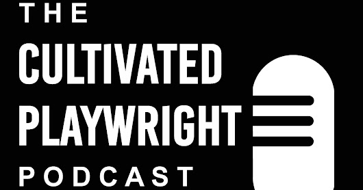 Cultivated Playwright Podcast Episode 12