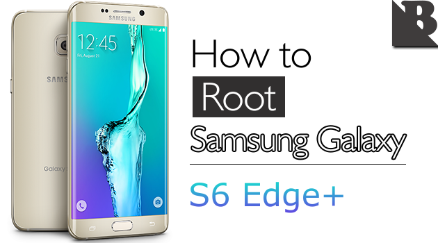 How To Root Samsung Galaxy S6 Edge+ SM-G928 And Install TWRP Recovery