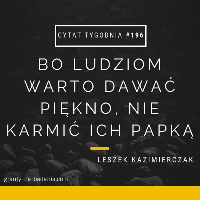 Bo ludziom warto dawać piękno, nie karmić ich papką - Leszek Kazimierczak