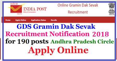 AP Postal gramin Dak Sevaks Posts Recruitment 2017 Andhra pradesh circle Apply Online @indiapost.gov.in AP Postal Dept recruiting Gramin Dak Sevak Posts in Andhra Pradesh Circle Inviting Online Applications from Eligible candidates at official web portals http://indiapost.gov.in and http://appost.in/gdsonline AP Postal Circle Recruitment 2017 – Apply Online for 190 GDS Posts: AP Postal Circle has given an employment notification for the recruitment of 190 Gramin Dak Sevak (GDS) vacancies under Andhra Pradesh Circle. Eligible candidates may apply online from 20-11-2017 to 19-12-2017. Other details like age, educational qualification, selection process, application fee & how to apply are given below AP Postal Recruitment 2017: Andhra Pradesh Postal Department Released the AP Post Office Recruitment 2017 Notification. The AP Postal Jobs 2017 Notification is to fill up the 190 Gramin Dak Sevak Posts. Candidates who are looking for the Postal Recruitment 2017 AP Can apply through indiapost.gov.in before the last date i.e 19th December 2017. ap-postal-gramin-dak-sevaks-recruitment-online-application-form-submission-appost.in-results-download Read More: Telangana Postal Circle Gramin Dak Sevak Recruitment Notification AP Postal Dept GDS Recruitment Notification 2017/2017/11/ap-postal-gramin-dak-sevaks-recruitment-online-application-form-submission-appost.in-results-download.html