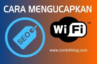 Cara Mengucapkan SEO dan WiFi yang Benar