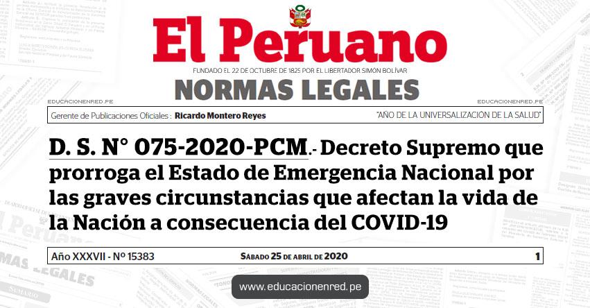 D. S. N° 075-2020-PCM.- Decreto Supremo que prorroga el Estado de Emergencia Nacional por las graves circunstancias que afectan la vida de la Nación a consecuencia del COVID-19