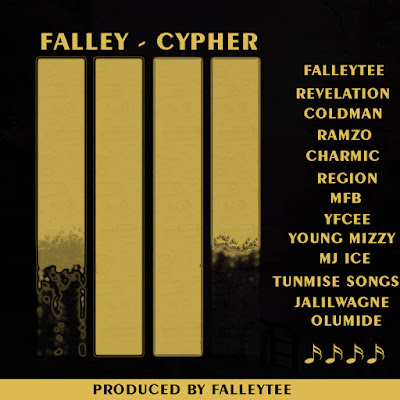 [Music] FalleyTee - Falley Cypher ft revelation tharapman,coldman,ramzo,charmic,region,mfb,yfcee,young mizzy,mj ice,tunmise songs,jalilwagne,olumide