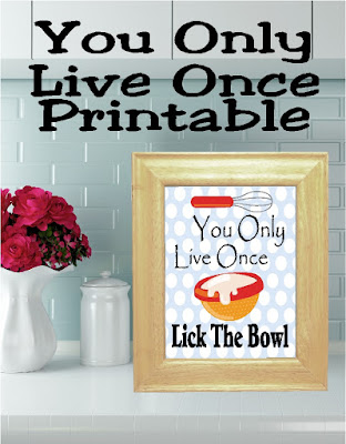 You Only Live Once, so Lick the Bowl! Enjoy your time in the kitchen to it's full capacity by remembering to lick the bowl and have some fun.  This printable is perfect for your kitchen décor.