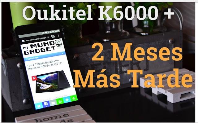 Oukitel K6000 Plus Reseña con 2 Meses de Uso