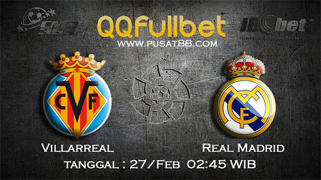PREDIKSI BOLA VILLARREAL VS REAL MADRID 27 FEBRUARI 2017