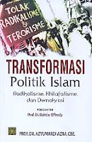 Judul Buku : Transformasi Politik Islam Radikalisme, Khilafatisme, dan Demokrasi